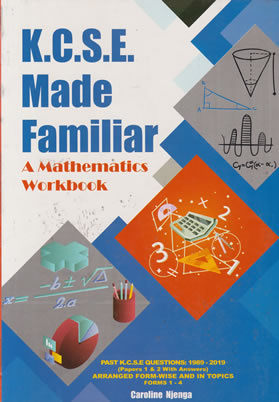 KCSE Made Familiar Mathematics Workbook 1989-2019